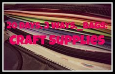 Organizing Life with Less: 20 Days, 3 Ways, __ Bags: Craft Supplies