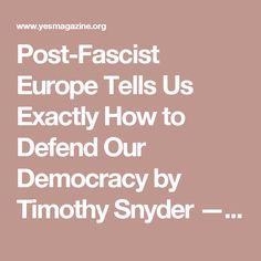 Post-Fascist Europe Tells Us Exactly How to Defend Our Democracy  by Timothy Snyder — YES! Magazine