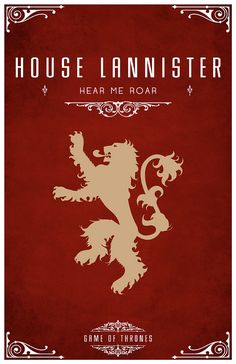 """House Lannister  Sigil - Lion  Motto """"Hear Me Roar""""  After watching the awesome Game of Thrones series I became slightly obsessed with each of the House's and their identity or sigil.  Having found the houses and their representative sigils. I set about creating a vector for each one of them and creating a poster. I hope you like them as much as I do."""