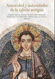 Autoridad y autoridades de la Iglesia antigua: homenaje al profesor José Fernández Ubiña/ Francisco Salvador Ventura... [et al.] (Editores)