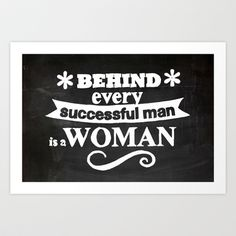 Behind every successful man is a woman chalkboard Art Print by kucheepoo - $14.98