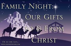 Family NIght: Christ's Gifts to Us & Our Gift to Him (Great for Christmas!) - Or so she says...