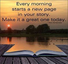 Everyone morning starts a new page in your story. Make it a great one today. ~Doe Zantamata #quote