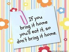 Take a look in your fridge and pantry. If you bring it home, you will eat it. Shop wisely!