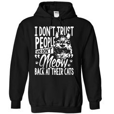 """I Dont Trust People Who Dont """"Meow"""" Back At Their Cats - in the U.S.A - Ship Worldwide Select your style then click buy it now to ! Money Back Guarantee safe and secure checkout via: Paypal Credit Card. Click Add To Card pick your shirt style/color/size and (Cat Tshirts)"""