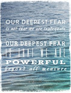 Our Deepest Fear is Not that We Are Inadequate - by caley ostrander www.caleyostrander.com