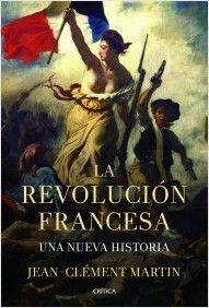 La Revolución francesa / Jean-Clément Martin ; traducción de Palmira Feixas Edición 1ª ed Publicación Barcelona : Crítica, 2013