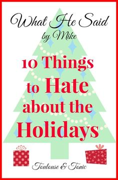 10 Things to Hate About the Holidays because not everything about Christmas is great.  What He Said, by Mike. @toulousentonic | humor | funny quotes