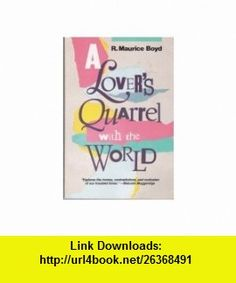 A Lovers Quarrel With the World (9780664250454) R. Maurice Boyd, Ian Hunter, Malcolm Muggeridge , ISBN-10: 0664250459  , ISBN-13: 978-0664250454 ,  , tutorials , pdf , ebook , torrent , downloads , rapidshare , filesonic , hotfile , megaupload , fileserve