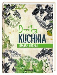 DZIKA KUCHNIA, ŁUKASZ ŁUCZAJ ISBN 978-83-10-12378-7 Michelin Star, Books To Read, Sailing, Vintage World Maps, Survival, Herbs, Reading, Illustration, Artwork