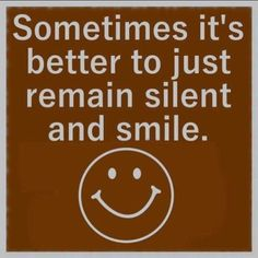 Sometimes it's better to just remain silent and smile
