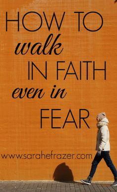 How to Walk in Faith, Even in Fear - Sarah E. Frazer
