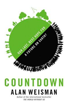 Countdown: Our Last Best Hope for a Future On Earth? Alan Weisman.c. 2013--Call # 301.3 W42c