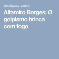 Altamiro Borges: O golpismo brinca com fogo