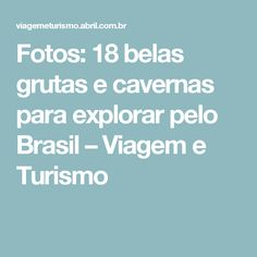 Fotos: 18 belas grutas e cavernas para explorar pelo Brasil – Viagem e Turismo
