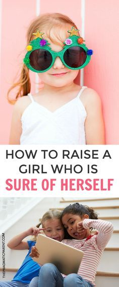 How to raise a girl who is sure of herself and is confident. Raise a Confident Daughter Who Has Positive Self-Esteem and Self-Confidence in Her Abilities, Mental Fortitude, Amongst Peers and Appreciation For Her Body's Strengths, Not Her Looks. Confidence Sets Kids Up For Lifelong Success. Girl Power!