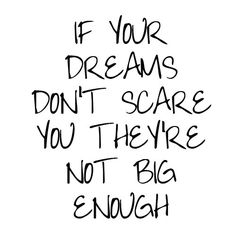 Are your dreams big enough?  I think mine are as they do sometimes really scare me... but I keep still dreaming and working towards them!