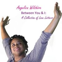 Angelica Wilshire debut Album of original songs: Between You & I: A Collection of Love Letters