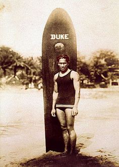 Duke Kahanamoku (1890 - 1968) Won three Olympic gold medals in swimming, considered the father of modern surfing