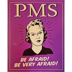 PMS Metal Sign Humor Funny 16 x 12 inch Be Afraid Purple Female m283