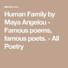 Human Family by Maya Angelou - Famous poems, famous poets. - All Poetry