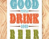 Inspirational Quote Art Print -8X10 - No. Q0120 - Good people drink good beer