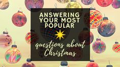 Answering your most popular questions about Christmas December 25, Most Popular, Holiday, Christmas, This Or That Questions, Blog, Yule, Vacations, Xmas