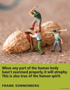 """""""When any part of the human body hasn't exercised properly, it will atrophy. This is also true of the human spirit."""" Frank Sonnenberg I Follow Your Conscience"""