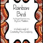 A book a week:  Rainbow Bird by Eric Maddern - A traditional Aboriginal Dreamtime story  Read the book daily for a week and complete a activity a d...