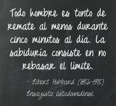 Elbert Hubbard (1856-1915) Ensayista estadounidense. #citas #frases