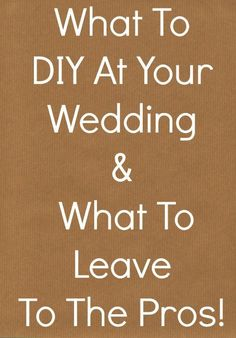 A good list of what you should DIY at your wedding and what you should really leave to the pros!