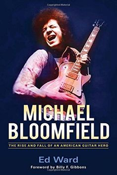 Michael Bloomfield: The Rise and Fall of an American Guitar Hero - http://www.darrenblogs.com/2016/11/michael-bloomfield-the-rise-and-fall-of-an-american-guitar-hero/