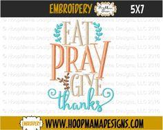 HoopMama Designs, LLC - Eat, Pray, Give Thanks 4X4 5x7 6x10 , $3.99 (http://hoopmamadesigns.com/thanksgiving-freebie-11-2-only-eat-pray-give-thanks-4x4-5x7-6x10/)