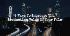 Do you know how to increase the production value of your film? Here are a few tips you should consider when creating your strategy.