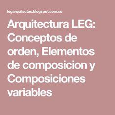 Arquitectura LEG: Conceptos de orden, Elementos de composicion y Composiciones variables