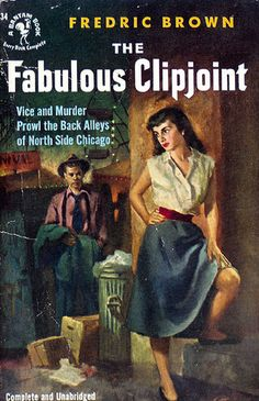 THE FABULOUS CLIPJOINT by Fredric Brown - Brown was so ahead of his time as a writer of sci-fi, as well as intense murder mysteries.  His stuff read today is still gripping, so you wonder what the readers of his time thought as they read.