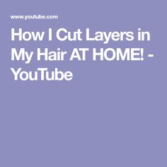 How I Cut Layers in My Hair AT HOME! - YouTube