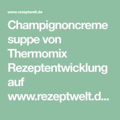 Champignoncremesuppe von Thermomix Rezeptentwicklung auf www.rezeptwelt.de, der Thermomix ® Community