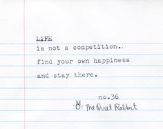 Life is not a competition, find your own happiness and stay there