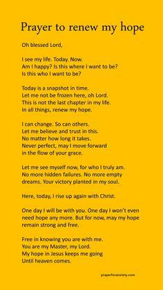 Prayer to renew my hope – Prayer For Anxiety Prayer Scriptures, Bible Prayers, Faith Prayer, God Prayer, Power Of Prayer, Prayer Quotes, Bible Verses Quotes, Faith Quotes, Bible Verses For Hard Times