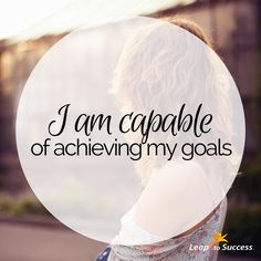 Empowering Affirmations//Leap to Success, Carlsbad, CA. I am capable of achieving my goals. Positive Quotes For Women, Positive Life, Meaningful Quotes, Inspirational Quotes, Motivational, Self Love Affirmations, Healing Quotes, Life Thoughts, Note To Self