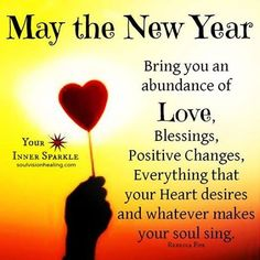 May the New Year bring you an abundance of Love, Blessings, Positive Changes, Everything that your Heart desires and whatever makes your soul sing! Happy New Month Quotes, Happy New Year Message, Happy New Year Images, Happy New Year Wishes, Quotes About New Year, Happy New Year 2019, New Year Greetings, Happy 2015, Blessed Quotes