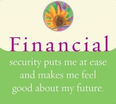"spiritbearwellness: ""Financial security puts me at ease and makes me feel good about my future. ~ Louise L. Hay """