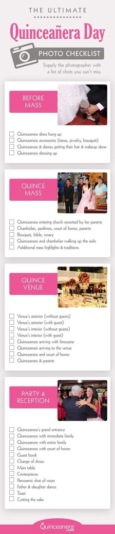 A week or so before the party and ceremony, supply the photographer with a list of shots you can't miss.  However, feel free to personalize this list with your own special requests.   - See more at: http://www.quinceanera.com/photo-and-video/must-take-quinceanera-photography-video-checklist/#sthash.GEzcpd8B.dpuf