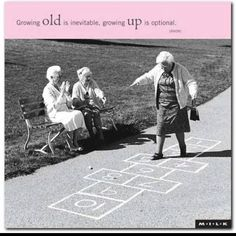 Growing Old Is Inevitable, Growing Up Is Optional - Funpicc (Hopscotch - I fell over, landed on Margie, killed my tooth and gave her a scar in her forehead. Never Too Old, Young At Heart, Jolie Photo, Inevitable, Aging Gracefully, Forever Young, Getting Old, Old Women, Alter