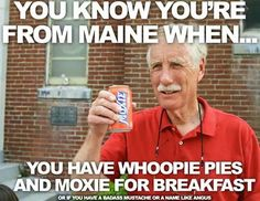 """""""You know you're from Maine when... you have whoopie pies and Moxie for breakfast."""""""