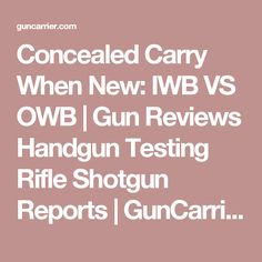 Concealed Carry When New: IWB VS OWB   Gun Reviews Handgun Testing Rifle Shotgun Reports   GunCarrier.com