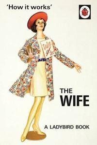 How It Works : The Wife   Hazeley, Jason & Morris, Joel – Bloomsbury Store