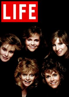 Jessica Lange, Goldie Hawn, Sallly Field, Barbra Streisand & Jane Fonda for LIFE.