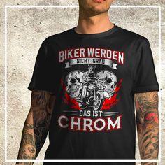"""""""Biker werden nicht grau. Das ist Chrom"""""""